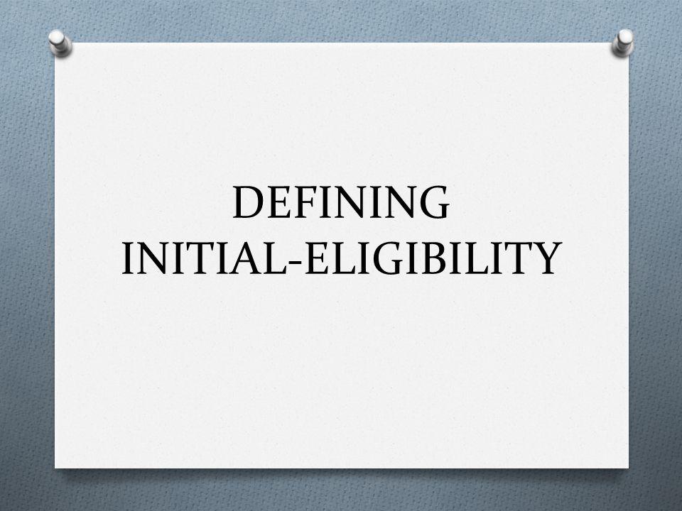 DEFINING INITIAL-ELIGIBILITY