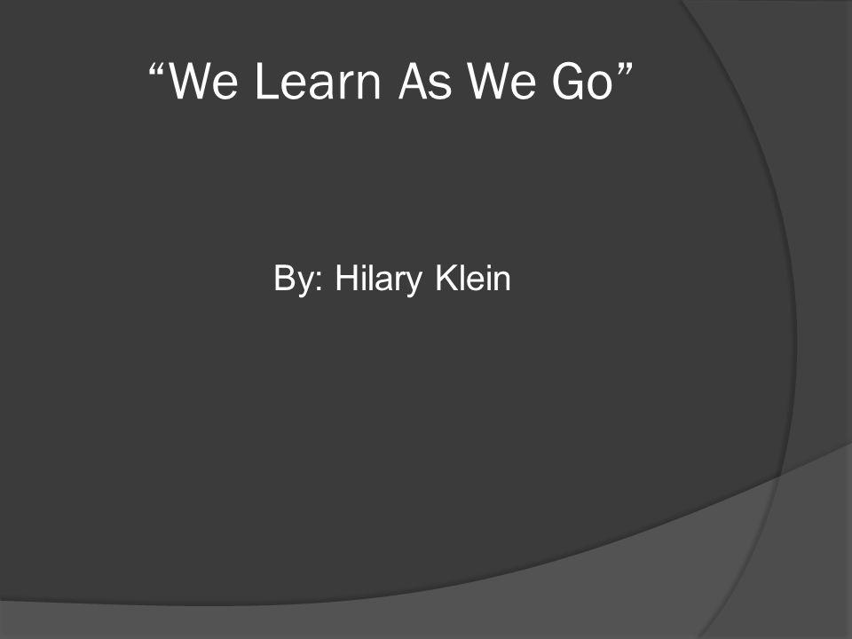 We Learn As We Go By: Hilary Klein