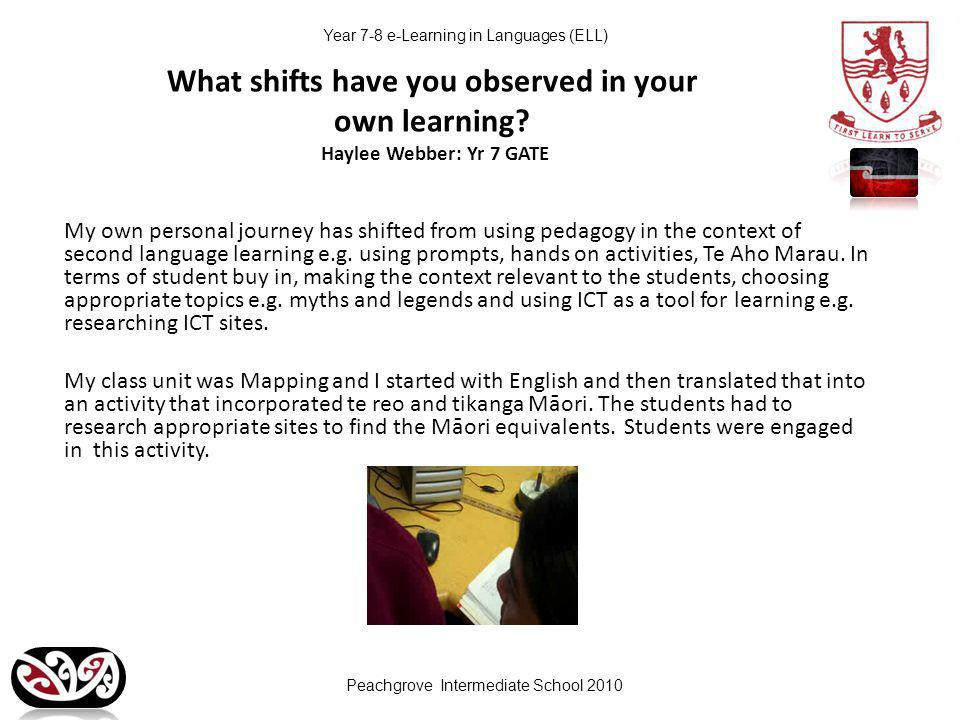 Peachgrove Intermediate School 2010 Year 7-8 e-Learning in Languages (ELL) What shifts have you observed in your own learning.