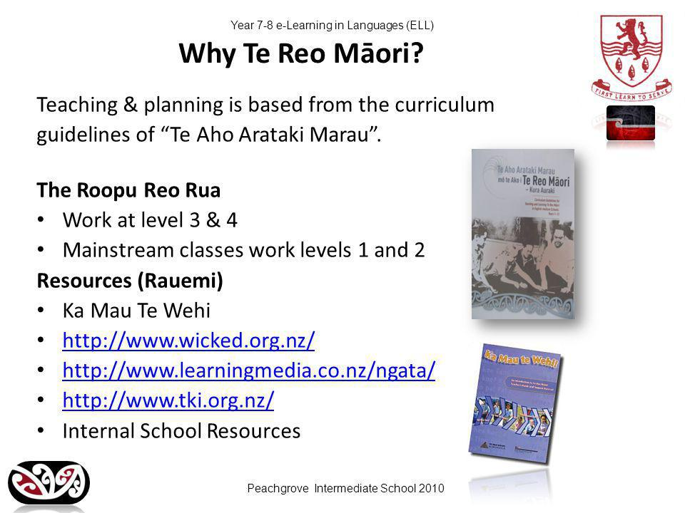 Peachgrove Intermediate School 2010 Year 7-8 e-Learning in Languages (ELL) Why Te Reo Māori.