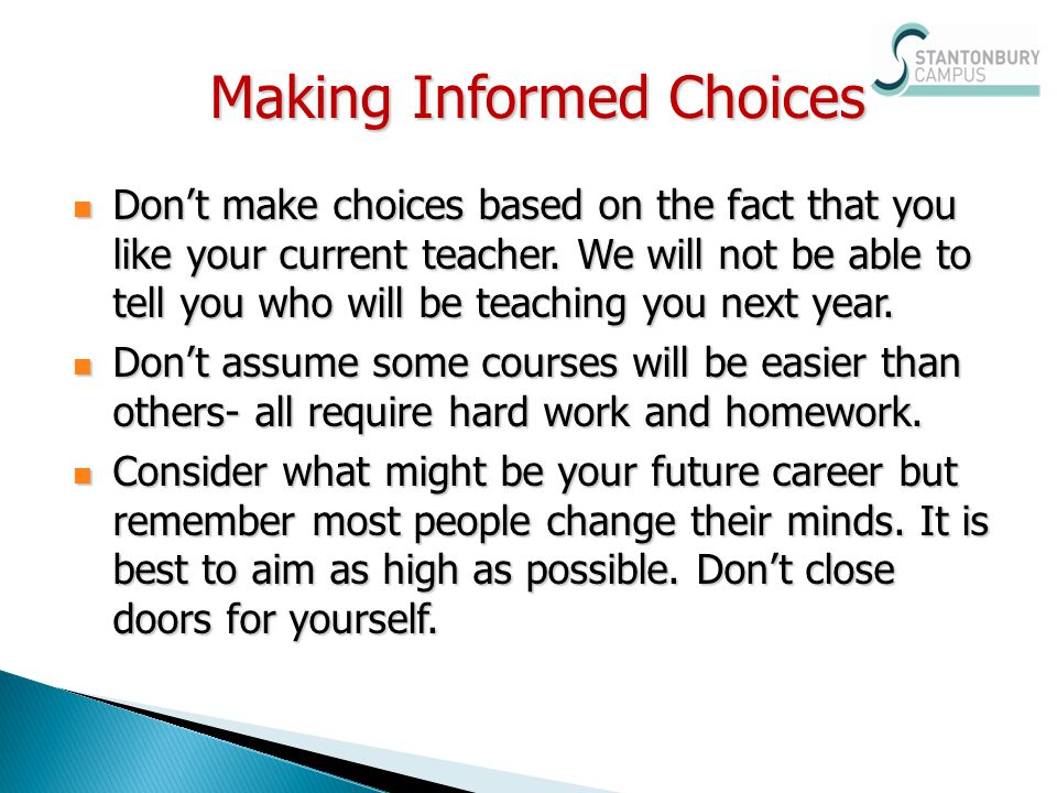 Dont make choices based on the fact that you like your current teacher. We will not be able to tell you who will be teaching you next year. Dont make