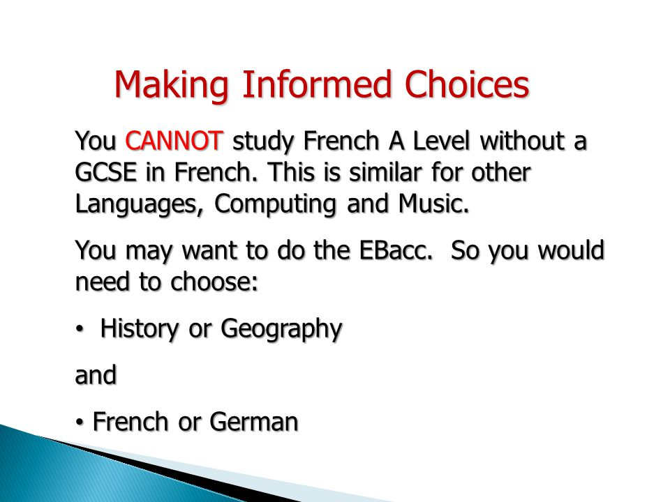 You CANNOT study French A Level without a GCSE in French. This is similar for other Languages, Computing and Music. You may want to do the EBacc. So y