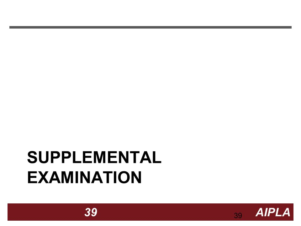 39 39 AIPLA Firm Logo SUPPLEMENTAL EXAMINATION 39