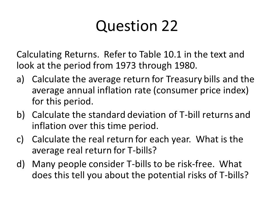 Question 22 Calculating Returns. Refer to Table 10.1 in the text and look at the period from 1973 through 1980. a)Calculate the average return for Tre