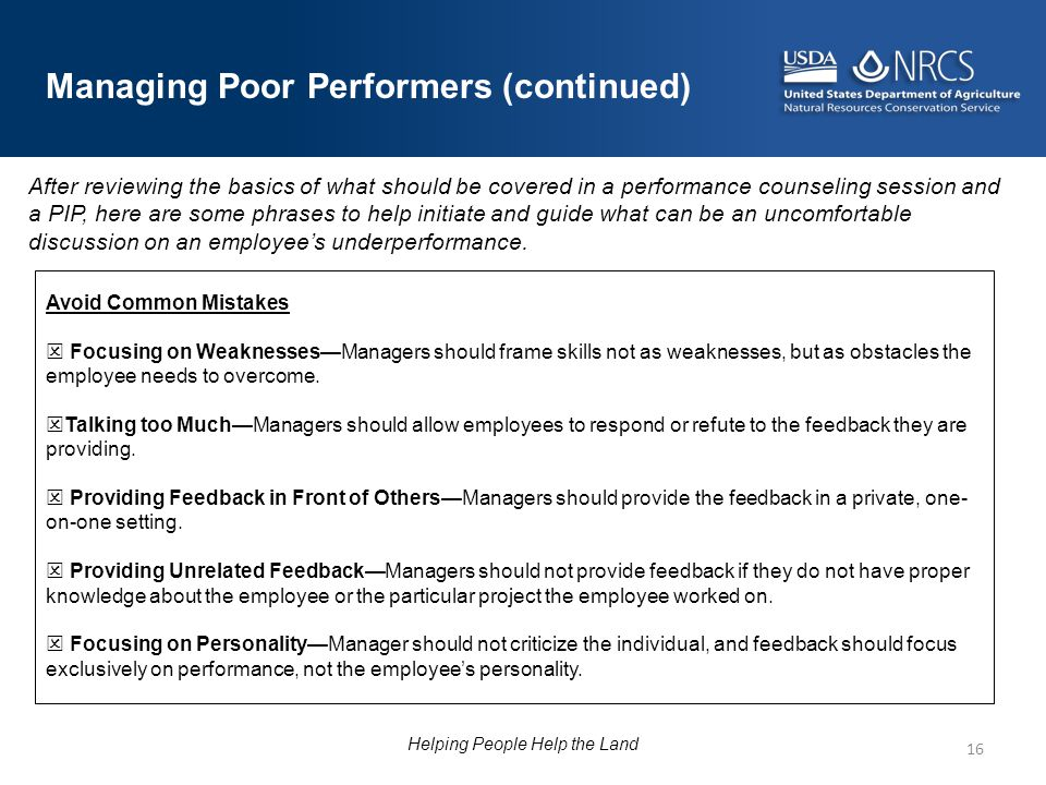 16 Managing Poor Performers (continued) After reviewing the basics of what should be covered in a performance counseling session and a PIP, here are s