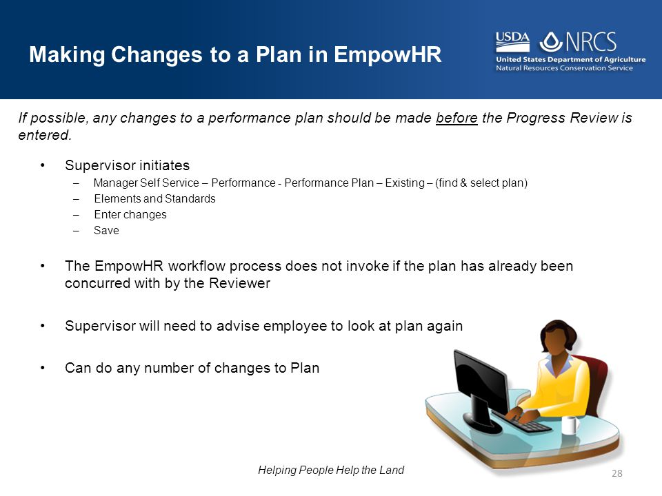 Supervisor initiates –Manager Self Service – Performance - Performance Plan – Existing – (find & select plan) –Elements and Standards –Enter changes –