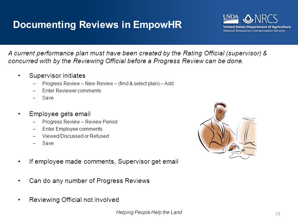 Supervisor initiates –Progress Review – New Review – (find & select plan) – Add –Enter Reviewer comments –Save Employee gets email –Progress Review –