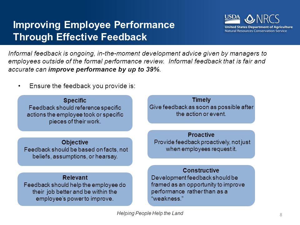 Ensure the feedback you provide is: 8 Improving Employee Performance Through Effective Feedback Informal feedback is ongoing, in-the-moment developmen