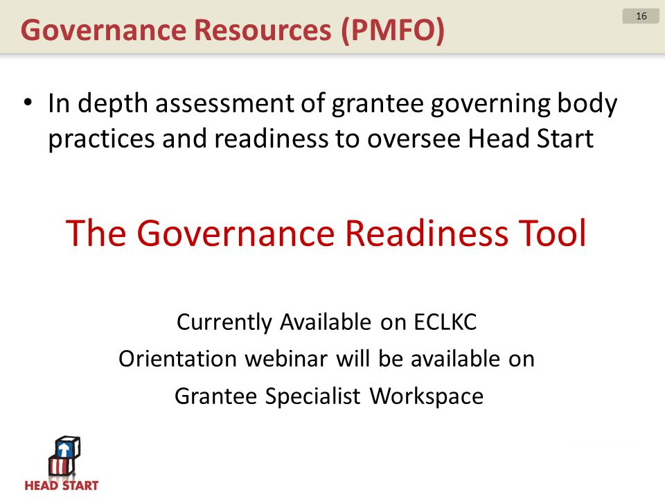 Governance Resources (PMFO) In depth assessment of grantee governing body practices and readiness to oversee Head Start The Governance Readiness Tool