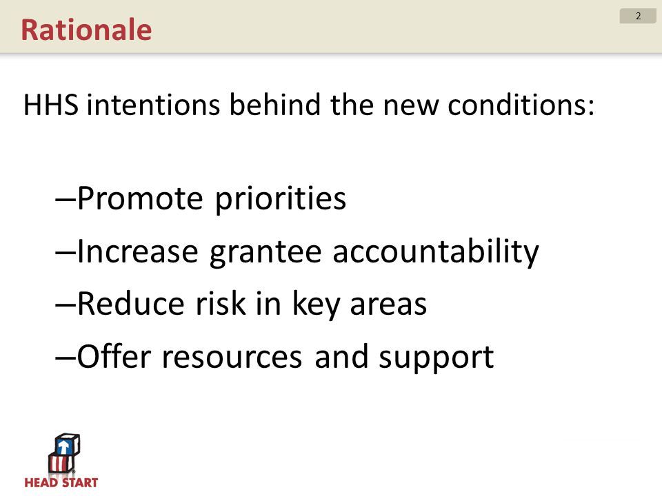Rationale HHS intentions behind the new conditions: – Promote priorities – Increase grantee accountability – Reduce risk in key areas – Offer resource
