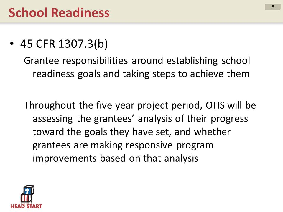 School Readiness 45 CFR 1307.3(b) Grantee responsibilities around establishing school readiness goals and taking steps to achieve them Throughout the
