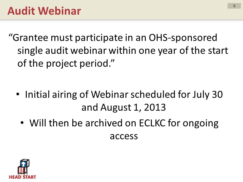 Audit Webinar Grantee must participate in an OHS-sponsored single audit webinar within one year of the start of the project period. Initial airing of