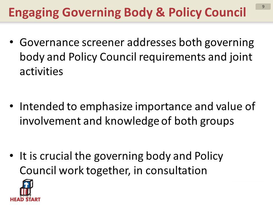 Engaging Governing Body & Policy Council Governance screener addresses both governing body and Policy Council requirements and joint activities Intend