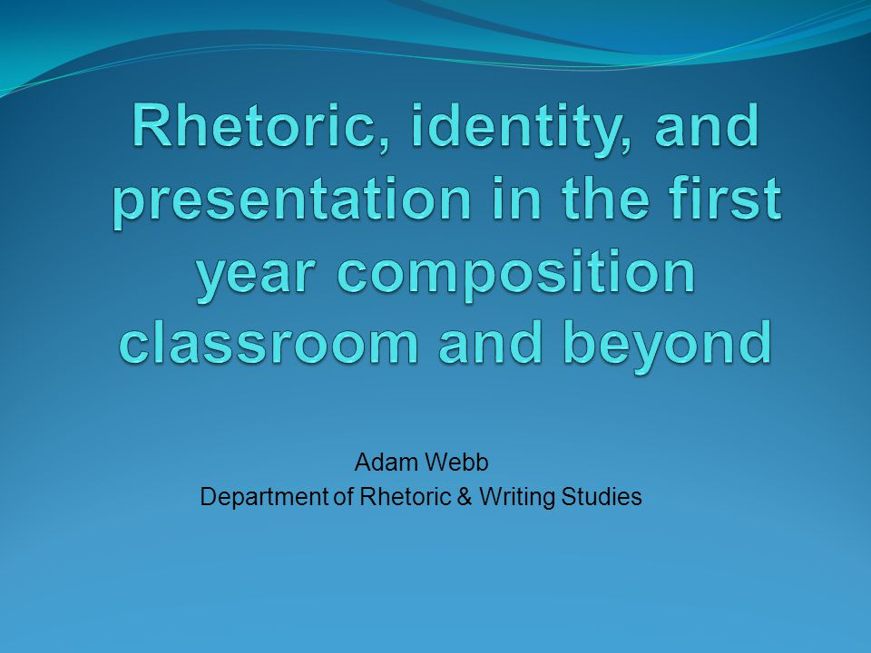 Rhetoric, identity, and presentation… Rhetorics – Plural, challenges the Western idea of how to form and structure an argument … definitely challenges the notion of what academic writing is and methods of research Identity as fluid and multiple-disciplinary, extends beyond the classroom and the academy Presentation of knowledge – Students as knowledge- makers is central to their forming and using language in making arguments and in their writing (Deans, 2006, preface, xxi)