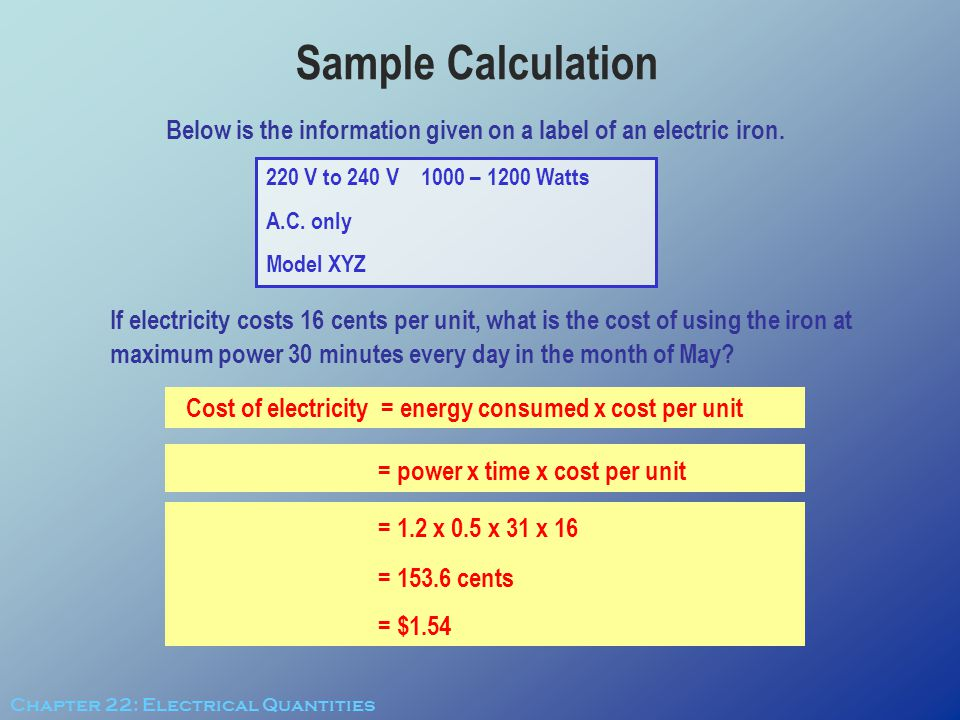 Below is the information given on a label of an electric iron. = power x time x cost per unit 220 V to 240 V 1000 – 1200 Watts A.C. only Model XYZ If