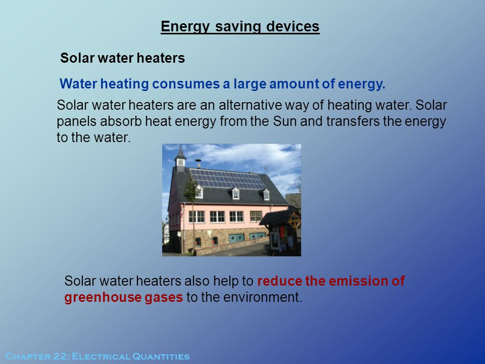 Solar water heaters Water heating consumes a large amount of energy. Solar water heaters are an alternative way of heating water. Solar panels absorb
