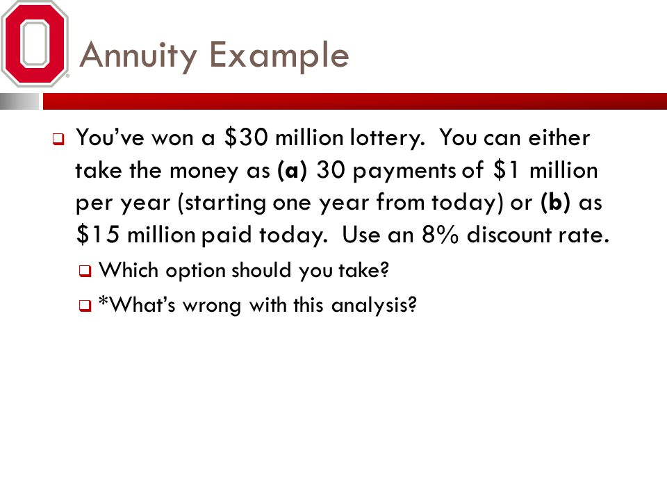 Annuity Example Youve won a $30 million lottery. You can either take the money as (a) 30 payments of $1 million per year (starting one year from today