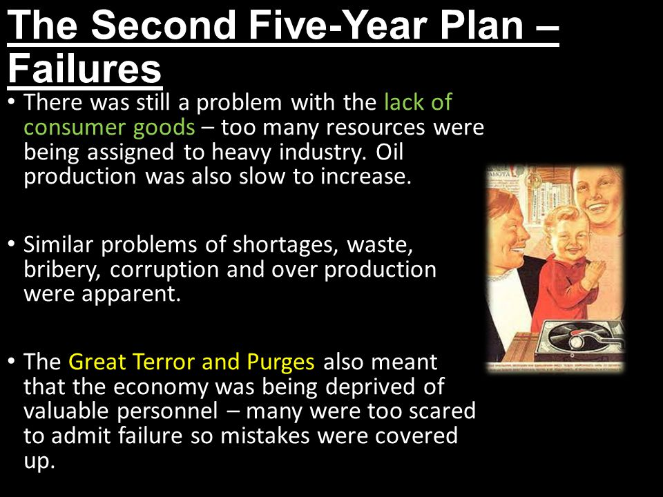 The Second Five-Year Plan – Failures There was still a problem with the lack of consumer goods – too many resources were being assigned to heavy indus