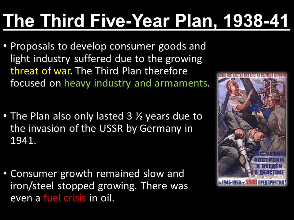 The Third Five-Year Plan, 1938-41 Proposals to develop consumer goods and light industry suffered due to the growing threat of war. The Third Plan the