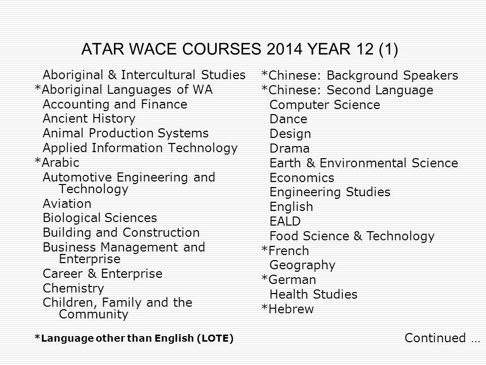 ATAR WACE COURSES 2014 YEAR 12 (1) Aboriginal & Intercultural Studies *Aboriginal Languages of WA Accounting and Finance Ancient History Animal Produc