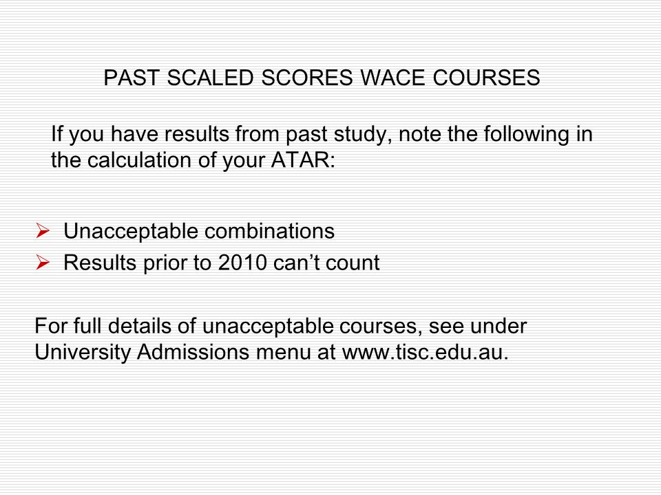 PAST SCALED SCORES WACE COURSES Unacceptable combinations Results prior to 2010 cant count For full details of unacceptable courses, see under Univers