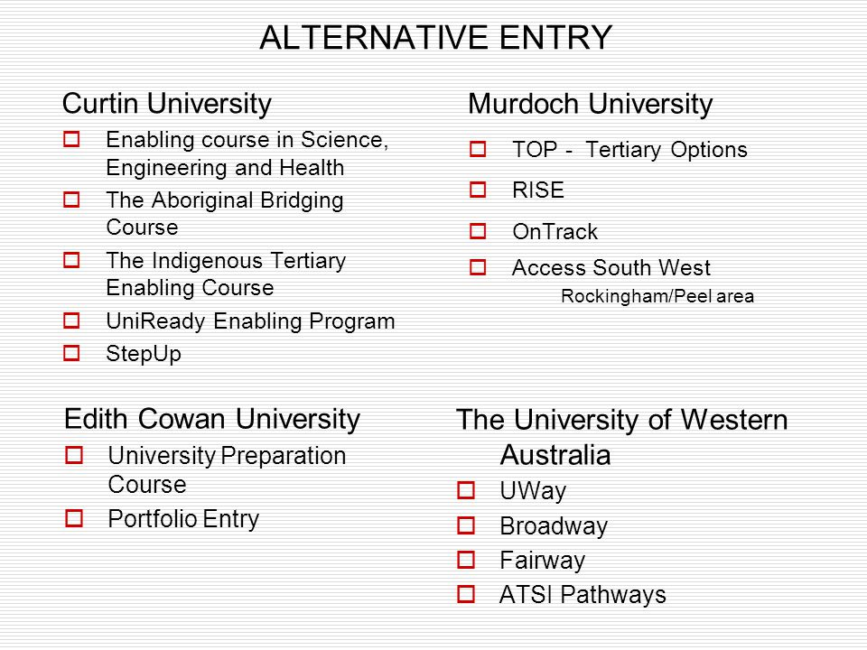ALTERNATIVE ENTRY Curtin University Enabling course in Science, Engineering and Health The Aboriginal Bridging Course The Indigenous Tertiary Enabling