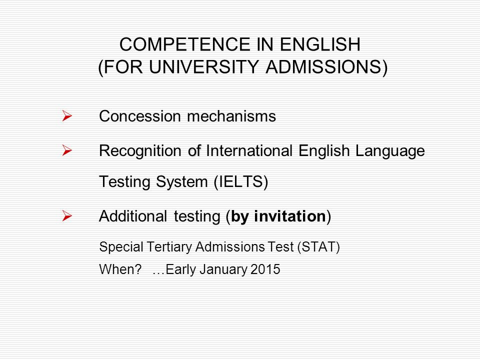 of Recognition of International English Language Testing System (IELTS) Additional testing (by invitation) Special Tertiary Admissions Test (STAT) Whe
