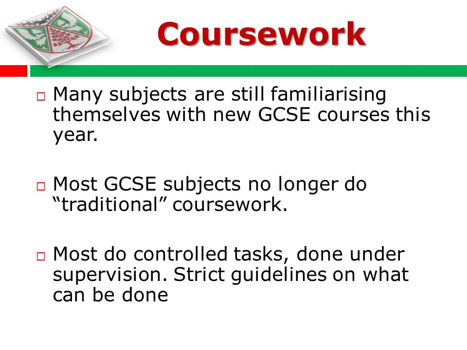 Many subjects are still familiarising themselves with new GCSE courses this year. Most GCSE subjects no longer do traditional coursework. Most do cont