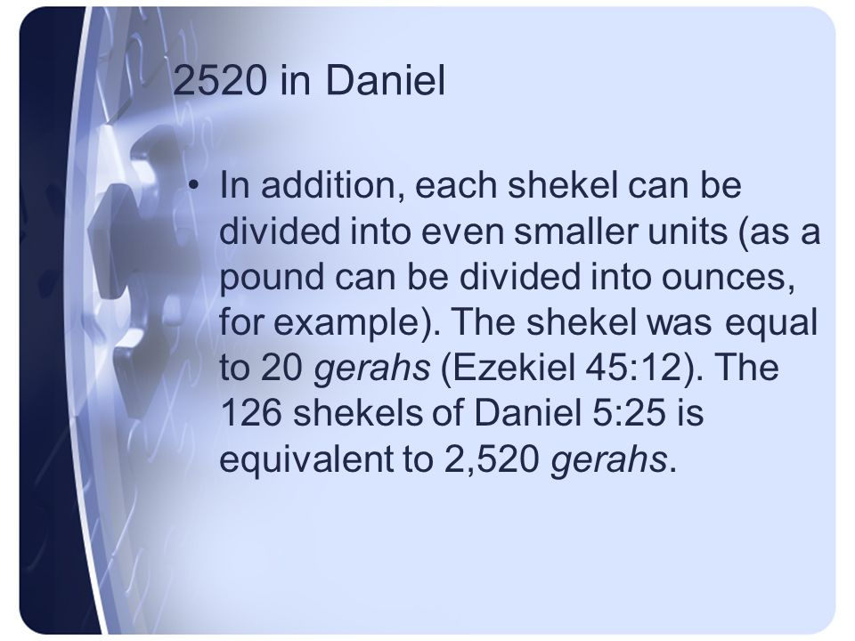 Daniel 5 The mena equalled 50 shekels; the upharsin (half a mena) equalled 25.