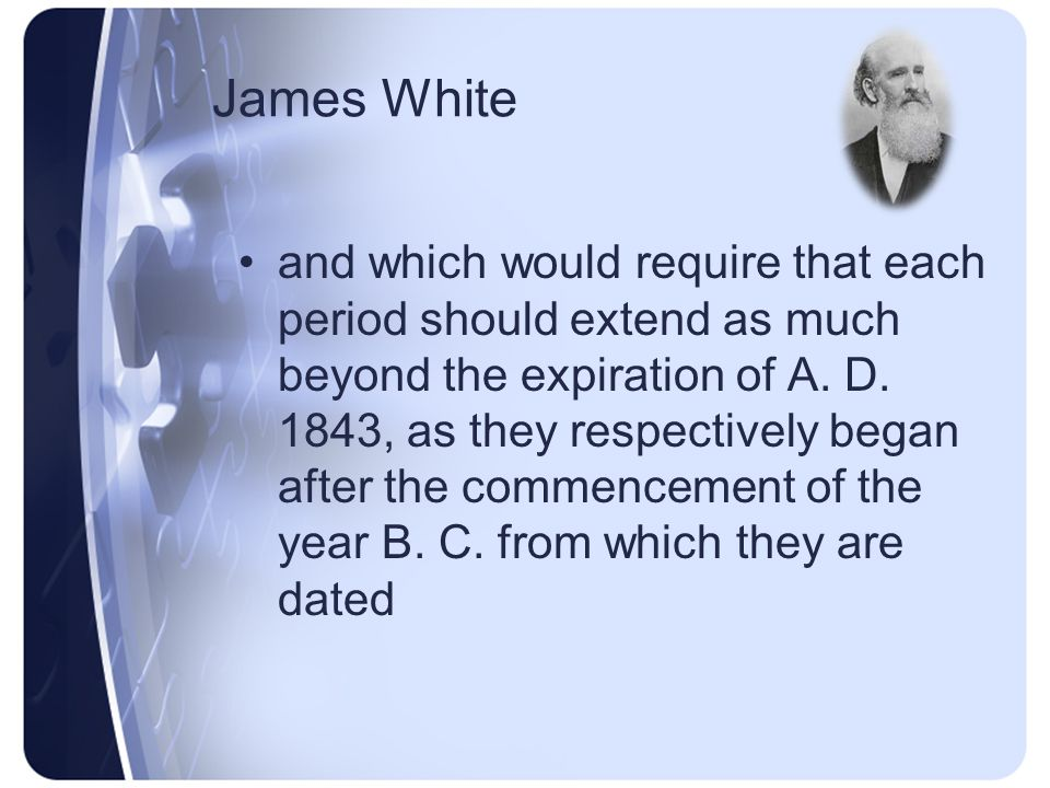 James White each period the date B. C. of its commencement, there would remain A.