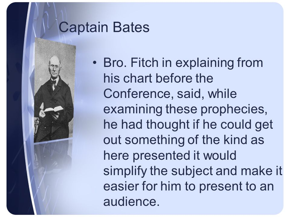 Captain Bates In May, 1842, a General Conference was convened in Boston, Mass.
