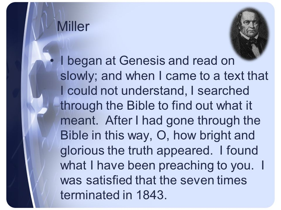 Miller I began at Genesis and read on slowly; and when I came to a text that I could not understand, I searched through the Bible to find out what it meant.
