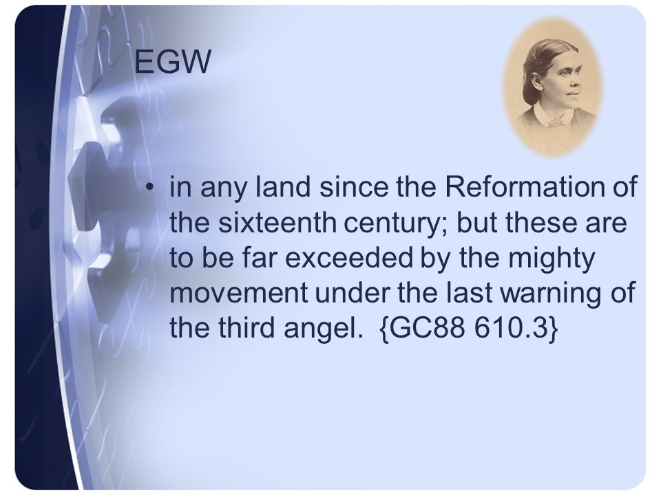 EGW Advent movement of 1840-44 was a glorious manifestation of the power of God; the first angel s message was carried to every missionary station in the world, and in some countries there was the greatest religious interest which has been