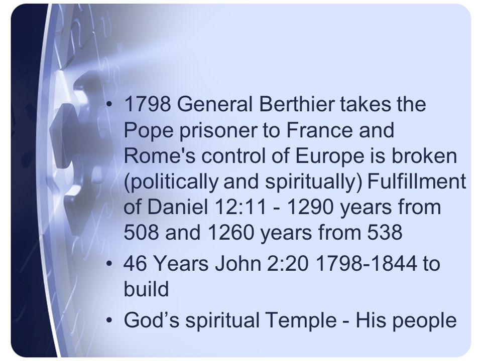 723 BC King Hoshea dies in Captivity 722 BC Israel enters into Captivity 2 nd Kings 17:1-6, 8,13,16-18 677 BC Judah enter into Captivity 2 nd Chronicles 33:11 538 AD Fulfillment of Daniel 7:8 the Papacy takes possession of Rome