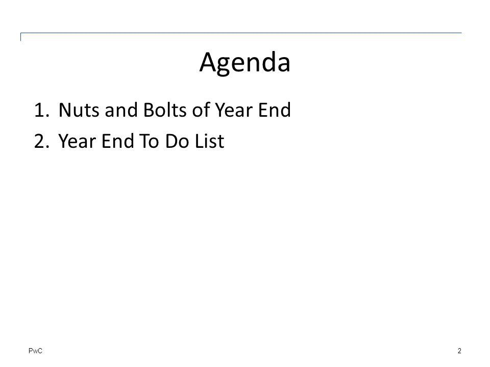 PwC Agenda 1.Nuts and Bolts of Year End 2.Year End To Do List 2
