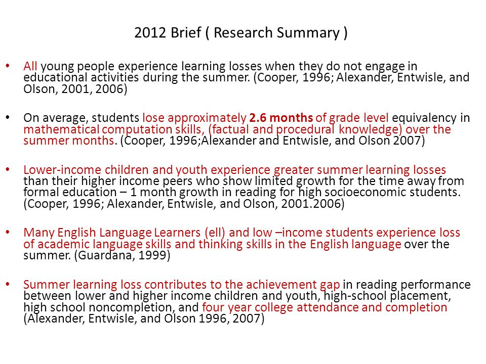 2012 Brief ( Research Summary ) All young people experience learning losses when they do not engage in educational activities during the summer. (Coop