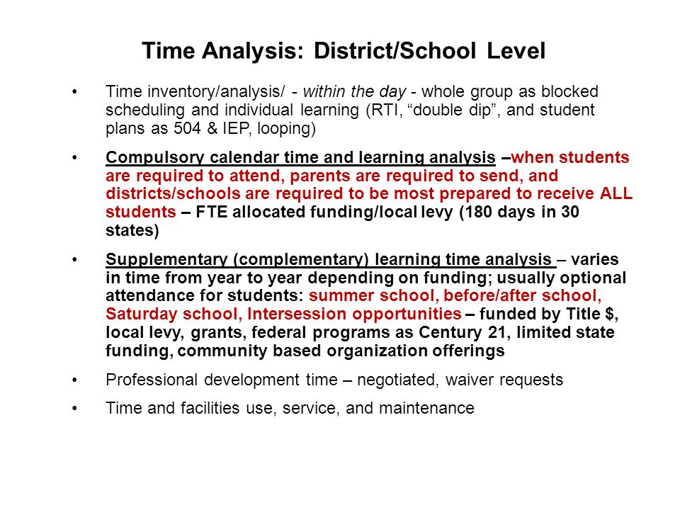 Time Analysis: District/School Level Time inventory/analysis/ - within the day - whole group as blocked scheduling and individual learning (RTI, doubl