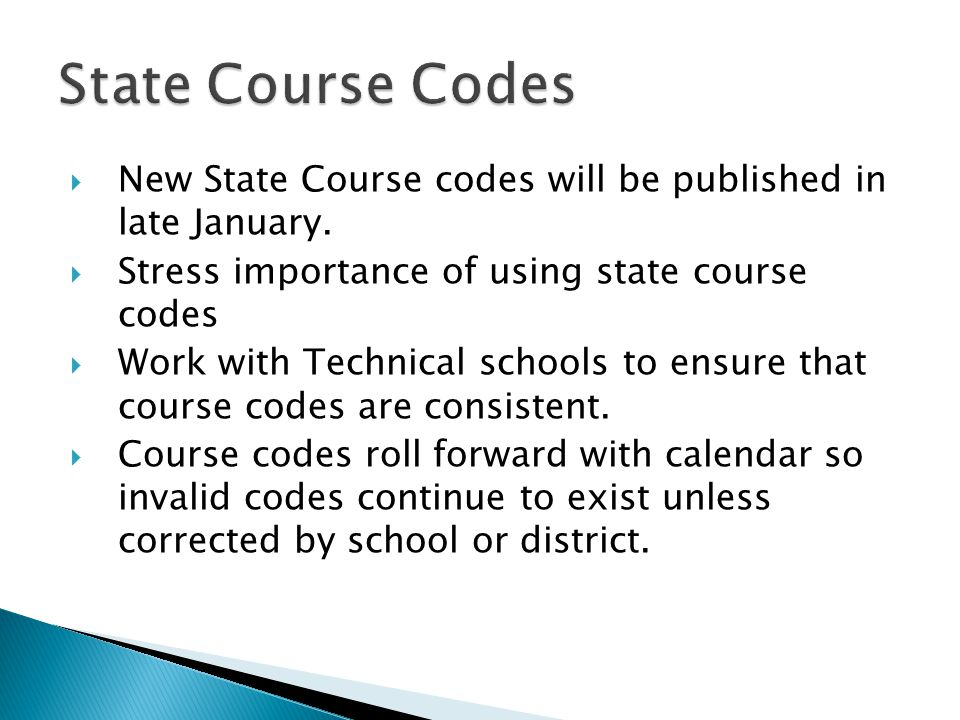 New State Course codes will be published in late January. Stress importance of using state course codes Work with Technical schools to ensure that cou