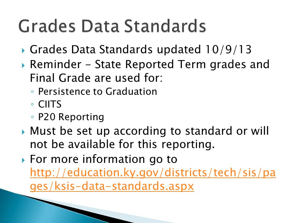 Grades Data Standards updated 10/9/13 Reminder - State Reported Term grades and Final Grade are used for: Persistence to Graduation CIITS P20 Reportin
