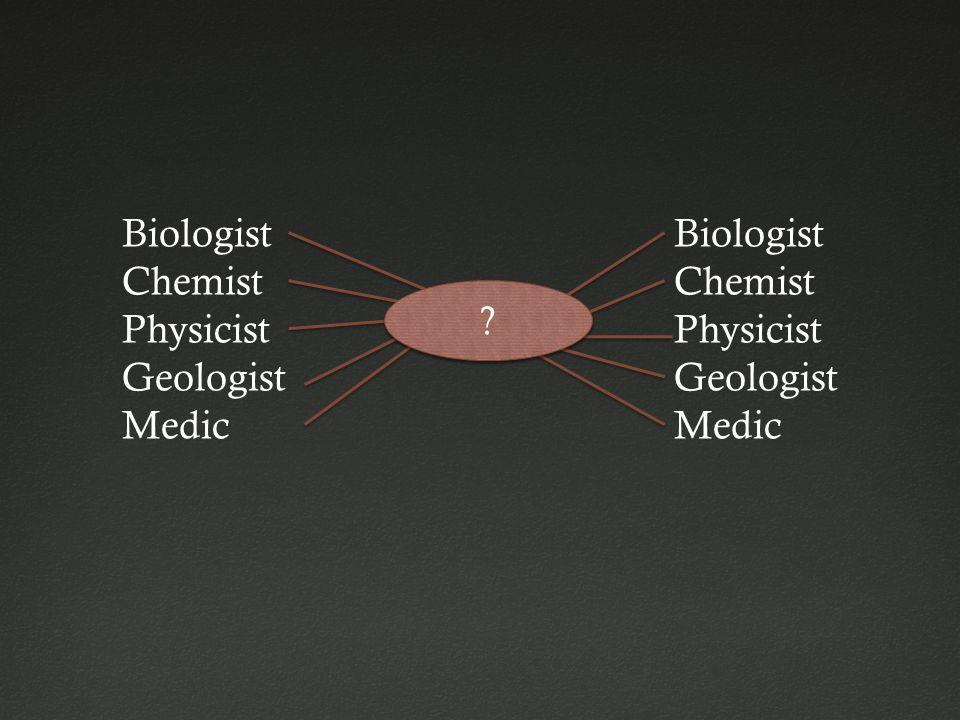 Biologist Chemist Physicist Geologist Medic Biologist Chemist Physicist Geologist Medic