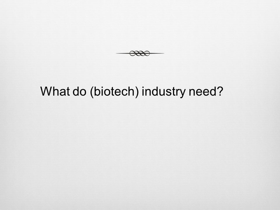 What do (biotech) industry need