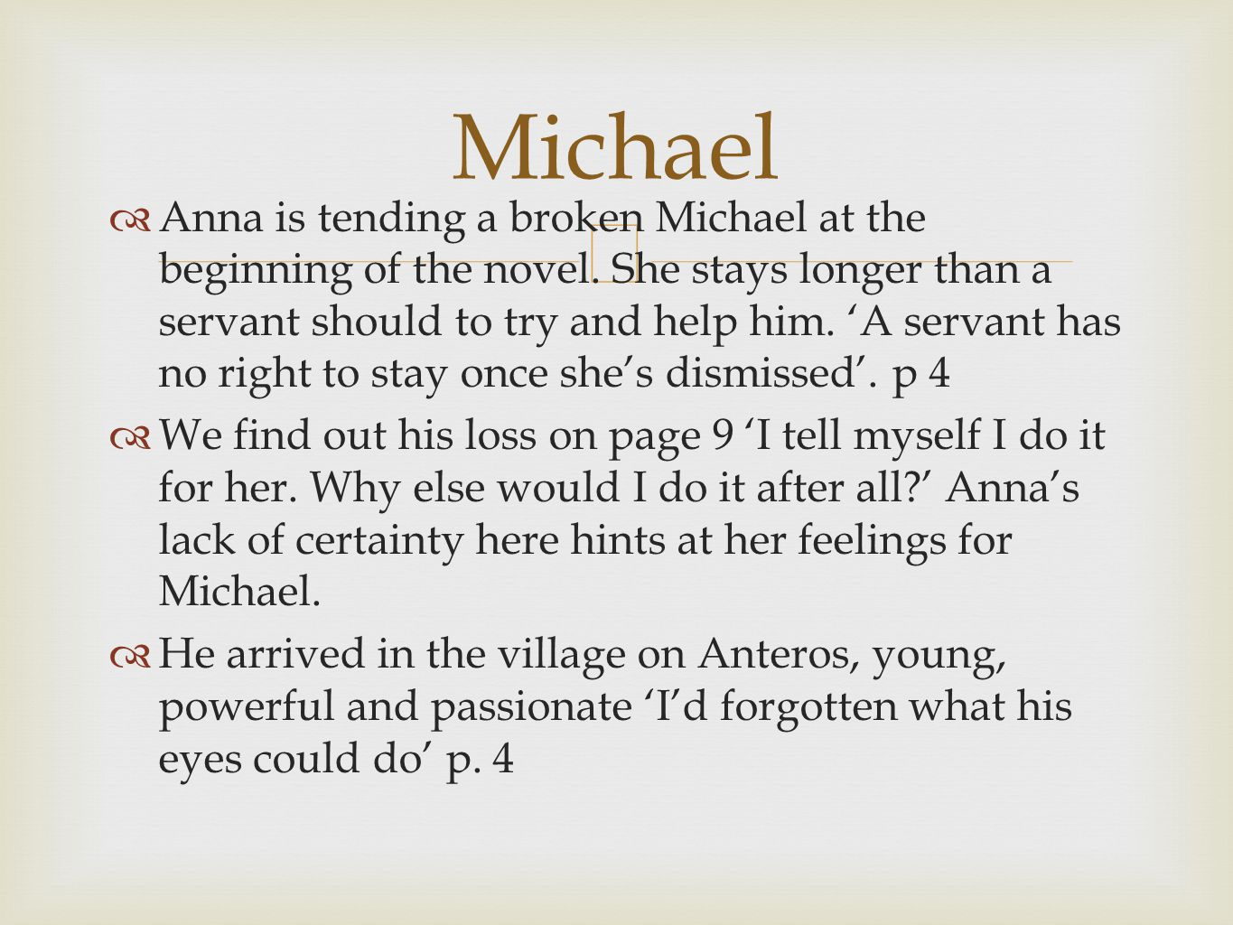 Anna is tending a broken Michael at the beginning of the novel. She stays longer than a servant should to try and help him. A servant has no right to