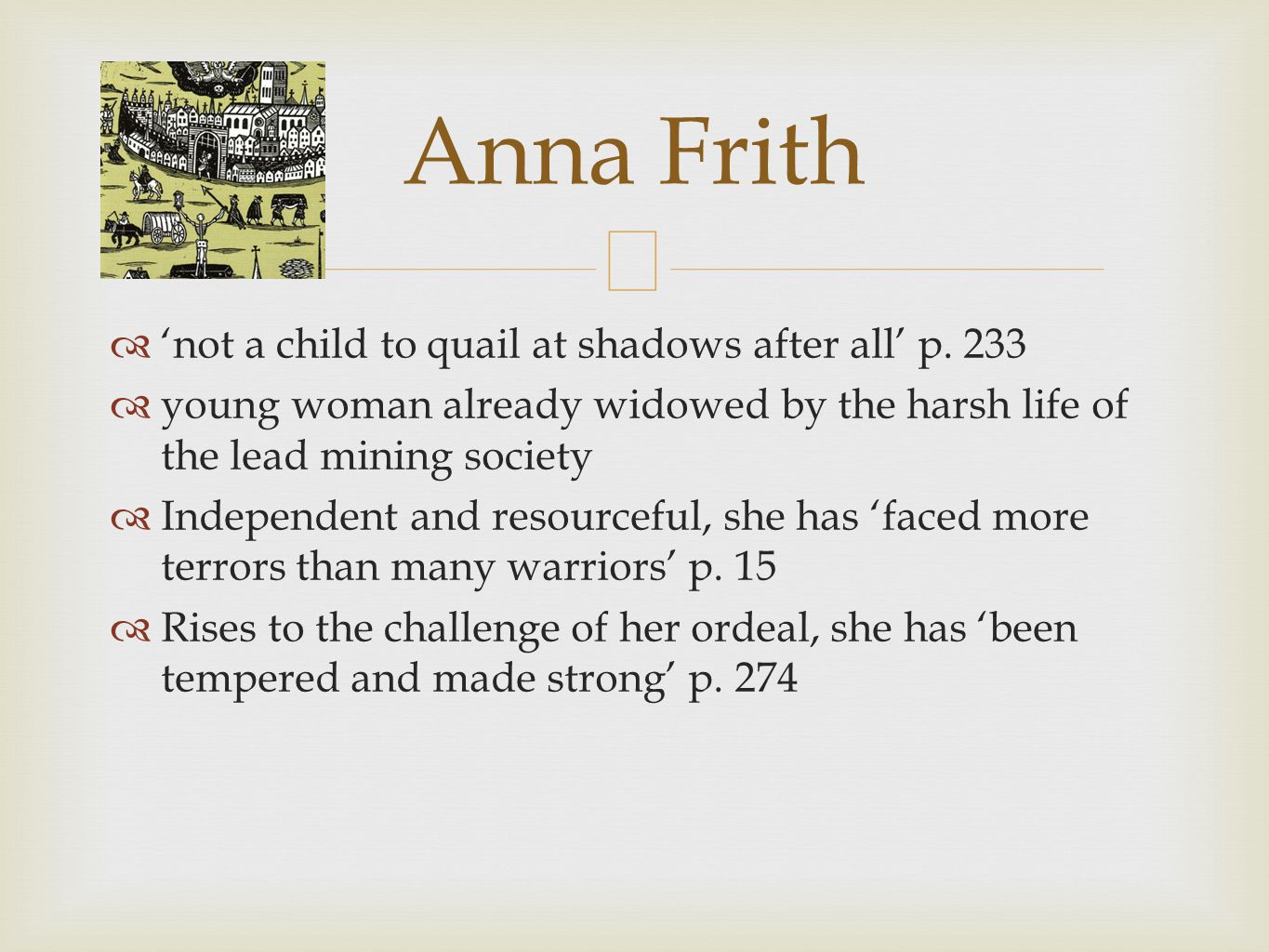 not a child to quail at shadows after all p. 233 young woman already widowed by the harsh life of the lead mining society Independent and resourceful,