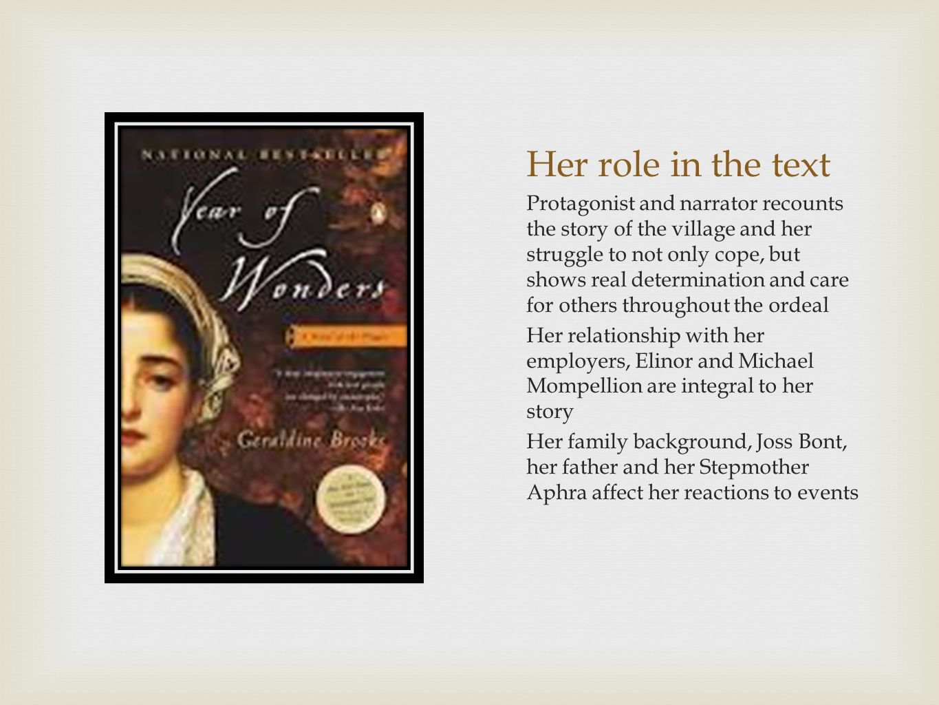Her role in the text Protagonist and narrator recounts the story of the village and her struggle to not only cope, but shows real determination and ca