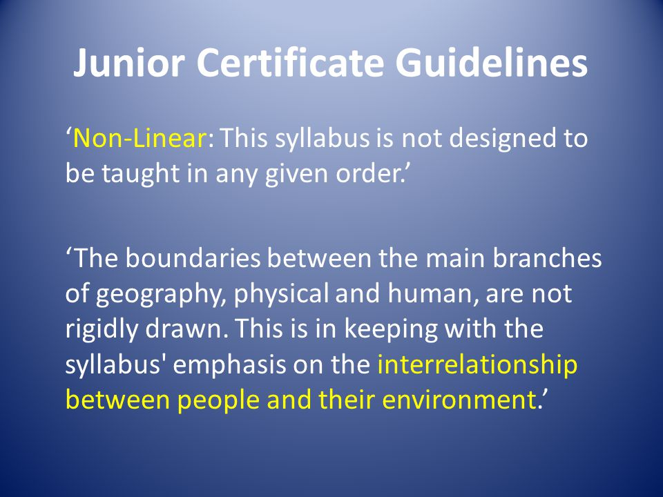 Junior Certificate Guidelines Non-Linear: This syllabus is not designed to be taught in any given order. The boundaries between the main branches of g