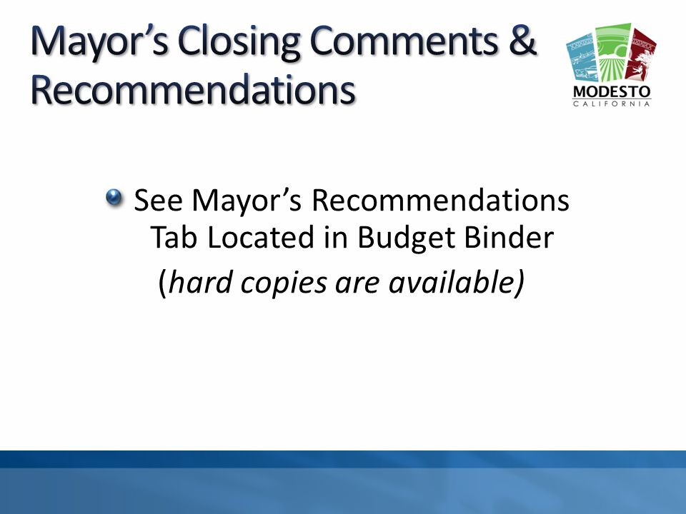 See Mayors Recommendations Tab Located in Budget Binder (hard copies are available)