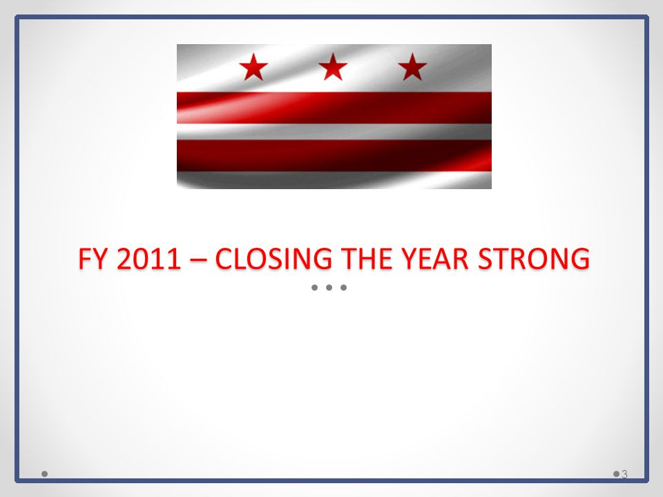 FY 2011 – CLOSING THE YEAR STRONG 3