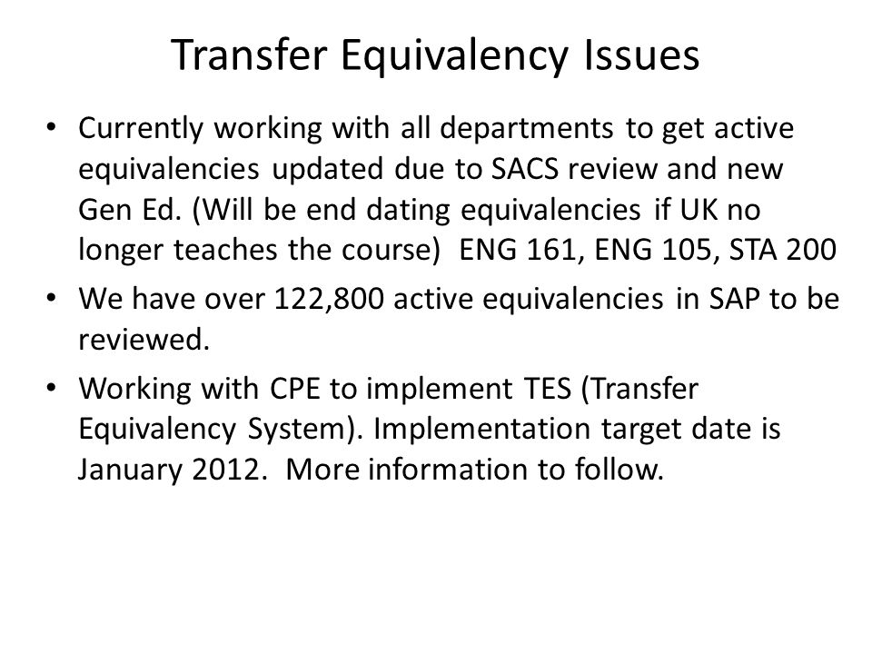Transfer Equivalency Issues Currently working with all departments to get active equivalencies updated due to SACS review and new Gen Ed.