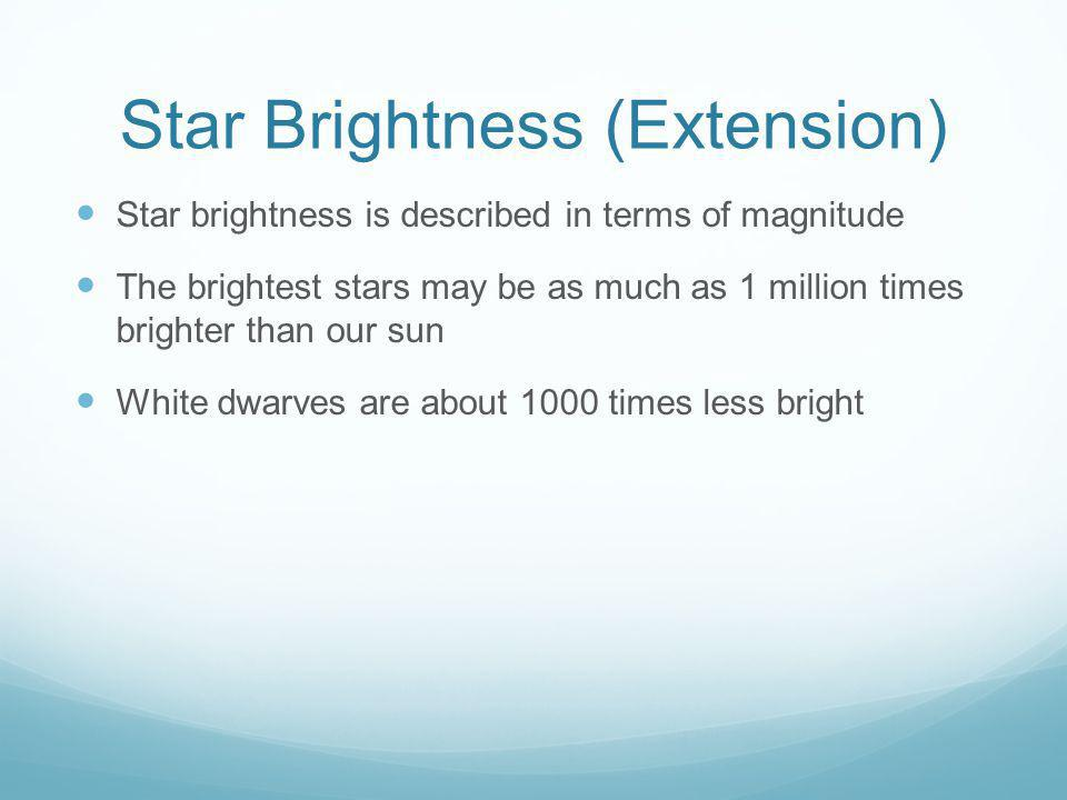 Star Brightness (Extension) Star brightness is described in terms of magnitude The brightest stars may be as much as 1 million times brighter than our