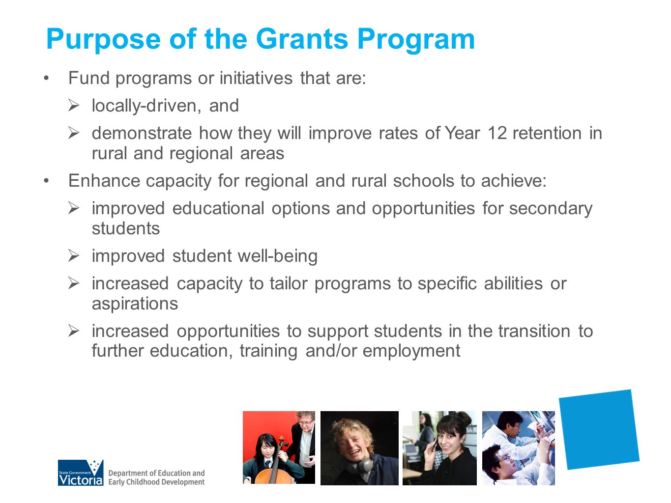 Purpose of the Grants Program Grants should complement other initiatives in regional Victoria including: Towards Victoria as a Learning Community Refocusing Vocational Training in Victoria Skilling the Bay Skilling the Valley Regional Partnerships Facilitation Fund
